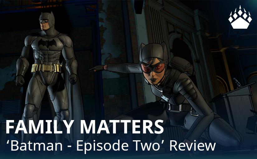"Family Matters – ""Batman – Episode Two""review"